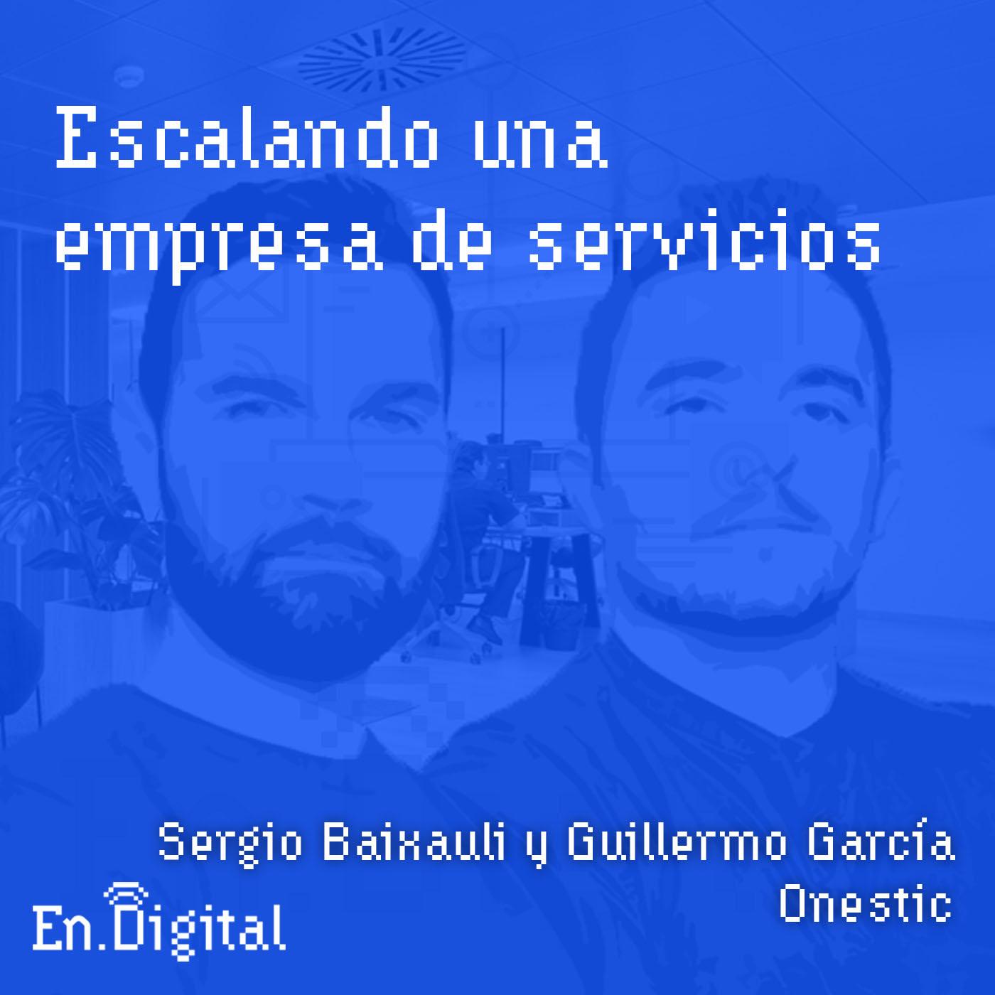#127 – Escalando una empresa de servicios con Guillermo García y Sergio Baixauli de Onestic