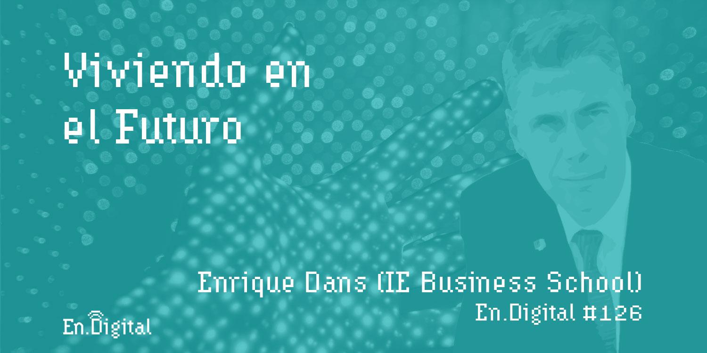 #126 – Viviendo en el futuro con Enrique Dans